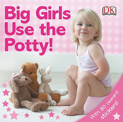Big Girls Use the Potty! By Pinnington, Andrea